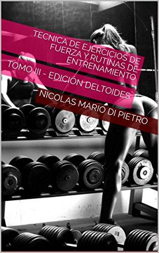 Tecnica de Ejercicios de Fuerza y Rutinas de Entrenamiento (ILUSTRADO): TOMO III - EDICIÓN DELTOIDES (Spanish Edition)