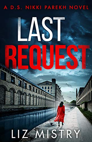 Last Request: An utterly gripping mystery thriller for fans of Angela Marsons and LJ Ross (Detective Nikki Parekh, Book 1)