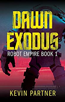 Robot Empire: Dawn Exodus: A Science Fiction Adventure by [Kevin Partner]