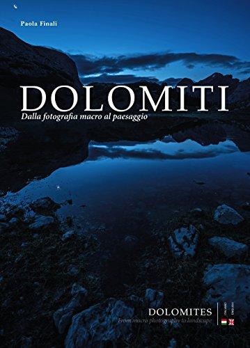 Dolomiti. Dalla fotografia macro al paesaggio-Dolomites. From macro photography to landscape. Ediz. bilingue