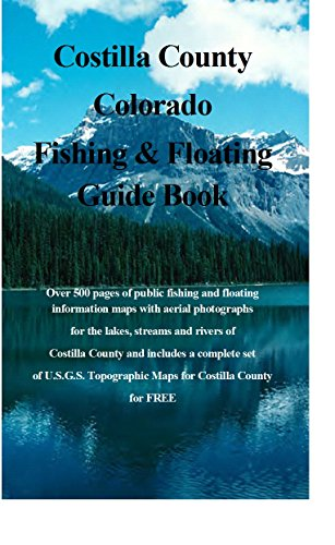 Costilla County Colorado Fishing & Floating Guide Book: Complete fishing & floating information for Costilla County Colorado (Colorado Fishing & Floating Guide Books) (English Edition)