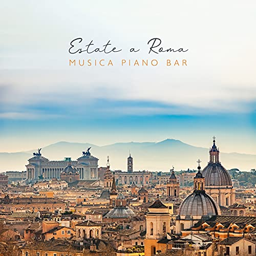 Estate a Roma - Musica piano bar: Jazz café bar musica di sottofondo e easy listening, Cena ristorante musica