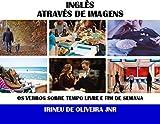 Inglês Através de Imagens: Os verbos sobre tempo livre e fim de semana (English Edition)...
