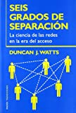 Seis Grados De Separacion / Six Degrees: La ciencia de las redes en la era del acceso/The Science of a Connected Age