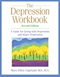 The Depression Workbook: A Guide for Living with Depression and Manic Depression, Second Edition (A...
