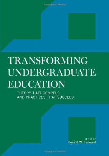 Transforming Undergraduate Education Theory That Compels And Practices That Succeed