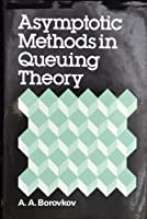 Asymptotic Methods in Queueing Theory (Probability & Mathematical Statistics) 0471902861 Book Cover