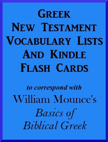 Vocabulary Lists And Kindle Flash Cards to correspond with William Mounce's 'Basics of Biblical Greek'