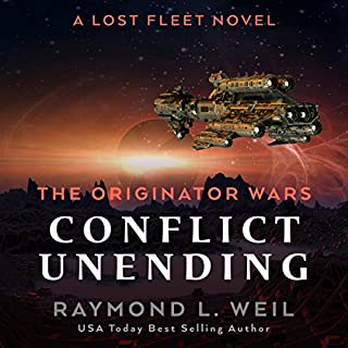 The Originator Wars: Conflict Unending     A Lost Fleet Novel              By:                                                                                                                                 Raymond L. Weil                               Narrated by:                                                                                                                                 Liam Owen                      Length: 11 hrs and 48 mins     18 ratings     Overall 4.7