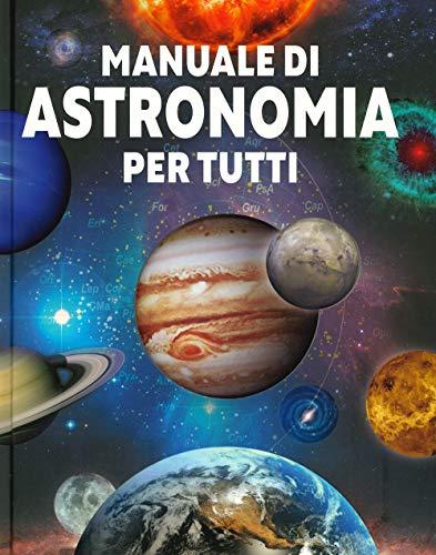 Manuale di astronomia per tutti. Ediz. illustrata