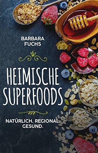 Heimische Superfoods: Natürlich. Regional. Gesund.