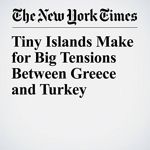 Tiny Islands Make for Big Tensions Between Greece and Turkey audiobook cover art