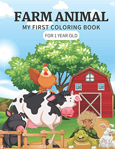 My First Coloring Book for 1 Year Old - Farm Animal: Cow, Pig, Horse, Dog, Cat, Goat, Chicken, Rooster, Mouse, Rabbit and More - Fun and Simple Images ... and Toddlers (Baby Coloring Book 1 Year)