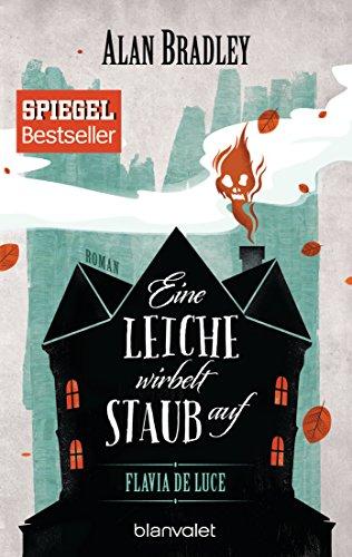 Flavia de Luce 7 - Eine Leiche wirbelt Staub auf: Roman (German Edition)