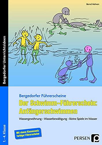 Der Schwimm-Führerschein: Anfängerschwimmen: Wassergewöhnung - Wasserbewältigung - kleine Spiel e im Wasser (1. bis 4. Klasse) (Bergedorfer® Führerscheine)