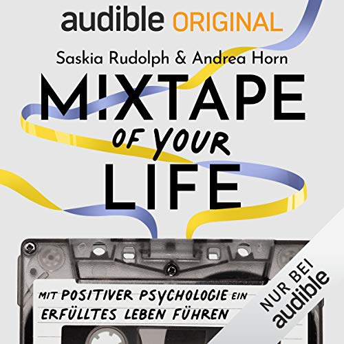 Mixtape of your life: Mit Positiver Psychologie ein erfülltes Leben führen