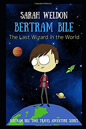 The Last Wizard in the World (LARGE PRINT): A Bertram Bile Time Travel Adventure (Bertram Bile, Book 1)