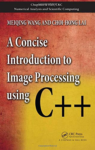 Compare Textbook Prices for A Concise Introduction to Image Processing using C++ Chapman & Hall/CRC Numerical Analysis and Scientific Computing Series 1 Edition ISBN 9781584888970 by Wang, Meiqing,Lai, Choi-Hong