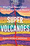 Super Volcanoes: What They Reveal about Earth and the Worlds Beyond