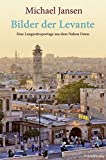 Bilder der Levante: Eine Langzeitreportage aus dem Nahen Osten