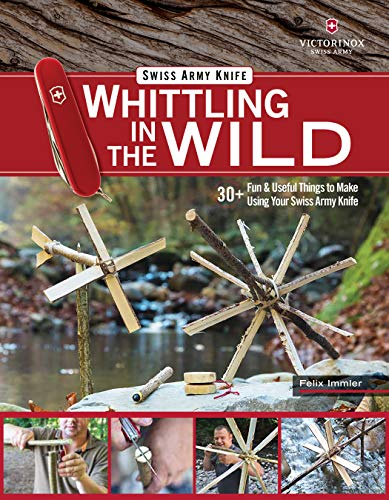 Victorinox Swiss Army Knife Whittling in the Wild: 30+ Fun & Useful Things to Make Out of Wood (Fox Chapel Publishing) Step-by-Step Projects: Boats, Bows, Arrows, Flutes, Whistles, Slingshots, & More