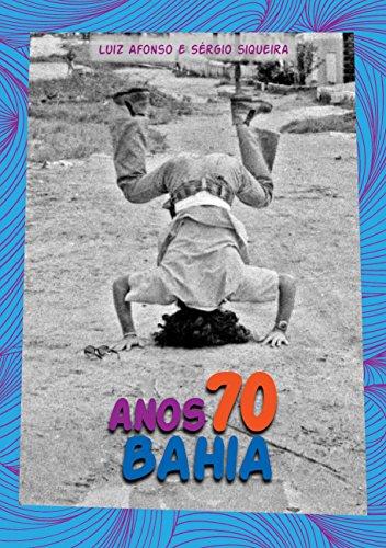 Anos 70 Bahia: Vertigem e contracultura no paraíso tropicalista