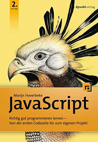 JavaScript: Richtig gut programmieren lernen – Von der ersten Codezeile bis zum eigenen Projekt