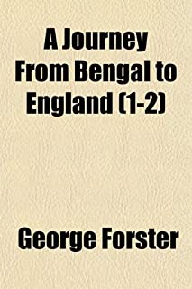 A Journey from Bengal to England (Volume 1-2); Through the Northern Part of India, Kashmire, Afghanistan, and Persia, and ...