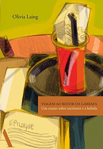 Viagem ao redor da garrafa: Um ensaio sobre escritores e a bebida