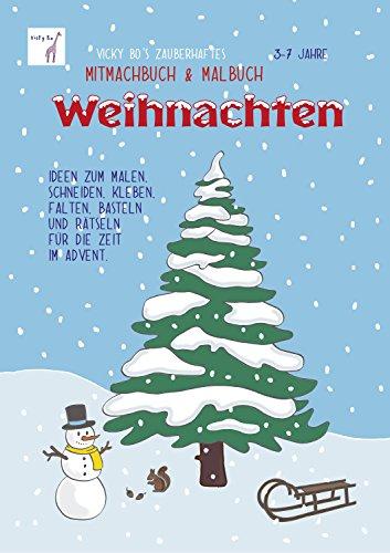 Vicky Bo\'s zauberhaftes Mitmachbuch und Malbuch - Weihnachten. Ideen zum Malen, Schneiden, Kleben, Falten, Basteln und Rätseln für die Zeit im Advent. 3-7 Jahre