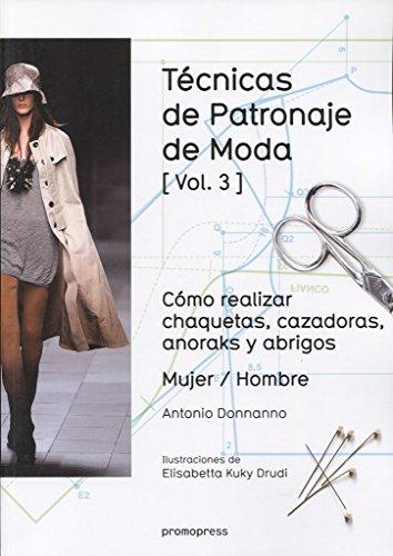 Técnicas de patronaje de moda vol. 3: Cómo realizar chaquetas, cazadoras, anoraks...