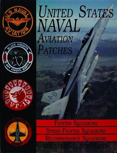 United States Navy Patches Series: Volume III: Fighter, Fighter Attack, Recon Squadrons: Fighter Squadrons - Strike Fighter Squadrons, Becon Squadrons ... States Naval Aviation Patches Ser.;Vol. Iii))