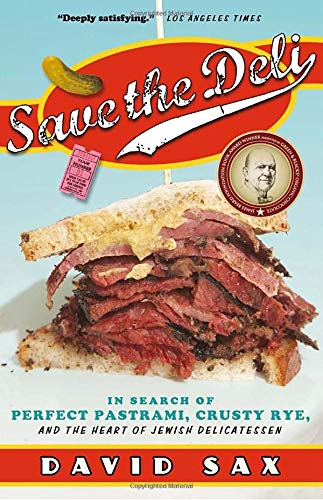 Save the Deli: In Search of Perfect Pastrami, Crusty Rye, and the Heart of Jewish Delicatessen [Idioma Inglés]