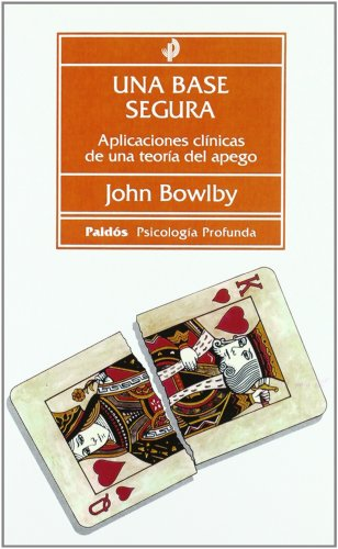 Una base segura: Aplicaciones clínicas de una teoría del apego (Psicología profunda) (Spanish Edi