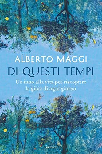 Di questi tempi: Un inno alla vita per riscoprire la gioia di ogni giorno (Italian Edition)