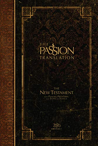 The Passion Translation New Testament (2020 Edition): With Psalms, Proverbs and Song of Songs (The Passion Translation (TPT))