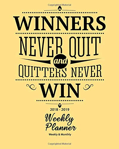 2018-2019 Weekly Planner: Winners Never Quit Inspirational Quotes Weekly Daily 16 Monthly Planner 2018-2019 8 x 10