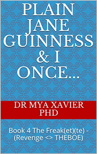 Plain Jane Guinness & I Once...: Book 4 The Freak(et)(te) - (Revenge <> THEBOE) (English Edition)