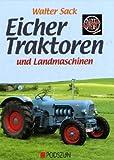 Eicher: Traktoren und Landmaschinen - Walter Sack