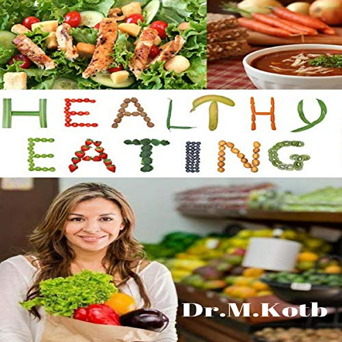 Healthy Eating: A Delicious Simple Plan for Fast-Track Detox, Weight Loss, Banished Cravings, and Glowing Skin Audiobook By Dr Kotb cover art