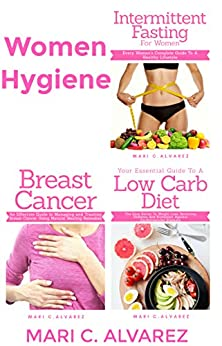 Women Hygiene: Intermittent Fasting for Women,Your Essential Guide To A Low-Carb Diet and Breast Cancer ( 3 MANUSCRIPTS IN 1 BOOK) 1