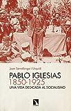 Pablo Iglesias (1850-1925): Una vida dedicada al socialismo (Mayor nº 528)