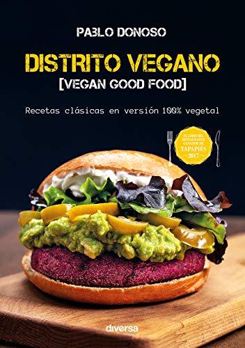 Distrito vegano. Vegan Good Food. Recetas clásicas en versión 100% vegetal (Cocina natural)