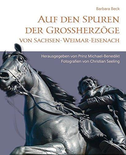 Auf den Spuren der Grossherzöge von Sachsen-Weimar-Eisenach: Bilder und Skizzen aus einem deutschen Fürstenhaus