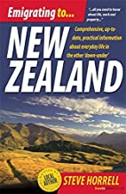 Emigrating to New Zealand, 2nd Edition: Comprehensive, Up-To-Date Practical Information about Evryday Life in the Other 'Down-Under'