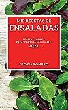 MIS RECETAS DE ENSALADAS 2021 (MY SALAD RECIPES 2021 SPANISH EDITION): RECETAS FACILES PARA UNA VIDA SALUDABLE