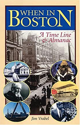 When in Boston: A Time Line & Almanac: A Time Line and Almanac