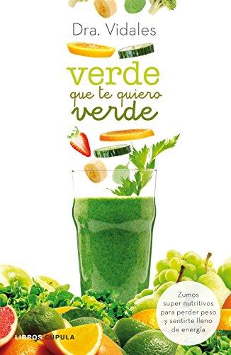 Verde que te quiero verde: Zumos supernutritivos para perder peso y sentirte lleno de energía (Salud)