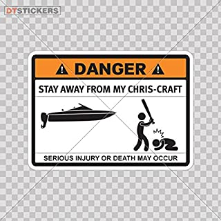 Sticker Humor Danger Warning Stay Away From My Chris Craft W durable Boat (4 X 2,88 In. ) Fully Waterproof Printed vinyl sticker