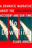 No Downlink: A Dramatic Narrative About the Challenger Accident and Our Time